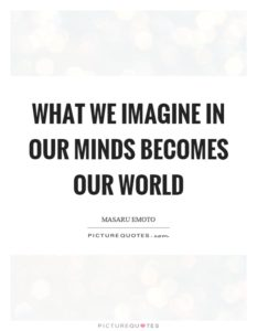 what-we-imagine-in-our-minds-becomes-our-world-quote-1